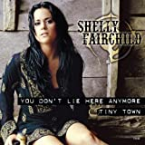 You Don't Lie Here Anymore / Tiny Town by Shelly Fairchild (2004-10-19)