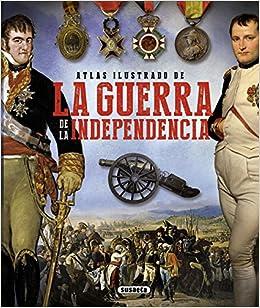 Atlas ilustrado de la guerra de la independencia de Susaeta Ediciones S A 1 jul 2015 Tapa blanda: Amazon.es: Libros