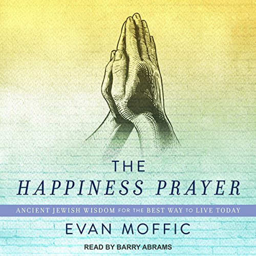 The Happiness Prayer: Ancient Jewish Wisdom for the Best Way to Live Today by Tantor Audio