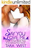 Say You Love Me: Cesar Cruz Book Two (Something More 6)