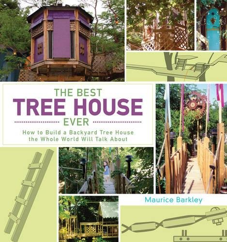 The Best Tree House Ever: How to Build a Backyard Tree House the Whole World Will Talk About (Build Patio Table)