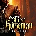 The First Horseman: Thomas Treviot, Book 1 Audiobook by D. K. Wilson Narrated by David Thorpe