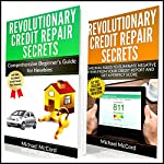 Credit Repair: 2 Books in 1: Comprehensive Beginners Guide for Newbies and Cardinal Rules to Eliminate Negative Items from Your Credit Report and Get a Perfect Score | Michael McCord