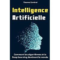 Intelligence Artificielle: Comment les algorithmes et le Deep Learning dominent le monde