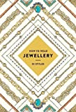 img - for How to Wear Jewellery (UK edition): 55 Styles book / textbook / text book