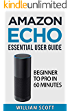 Amazon Echo: Amazon Echo Essential User Guide: Beginner to Pro in 60 Minutes (Amazon Echo, Echo Dot, Amazon Echo Dot, Amazon Dot, Alexa, Amazon Alexa, Amazon Echo Manual, Alexa Manual)