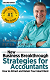 New Business Breakthrough Strategies for Accountants: How to Attract and Retain Your Ideal Client (Accountant Marketing Secrets using Social Media and Online Advertising)