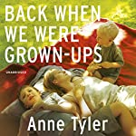 Back When We Were Grown Ups | Anne Tyler