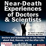 Near-death Experices of Doctors and Scientists: Doctors and Scientists Go on the Record About God, Heaven, and the Afterlife | John J Graden