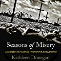 Seasons of Misery: Catastrophe and Colonial Settlement in Early America Audiobook by Kathleen Donegan Narrated by Deborah VanFleet