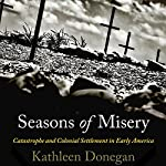 Seasons of Misery: Catastrophe and Colonial Settlement in Early America | Kathleen Donegan