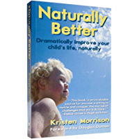 Naturally Better: Dramatically Improve Your Child's Life Naturally