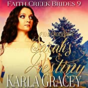 Mail Order Bride - Sarah's Destiny: Faith Creek Brides, Book 9 | Karla Gracey