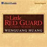 The Little Red Guard: A Family Memoir   Wenguang Huang