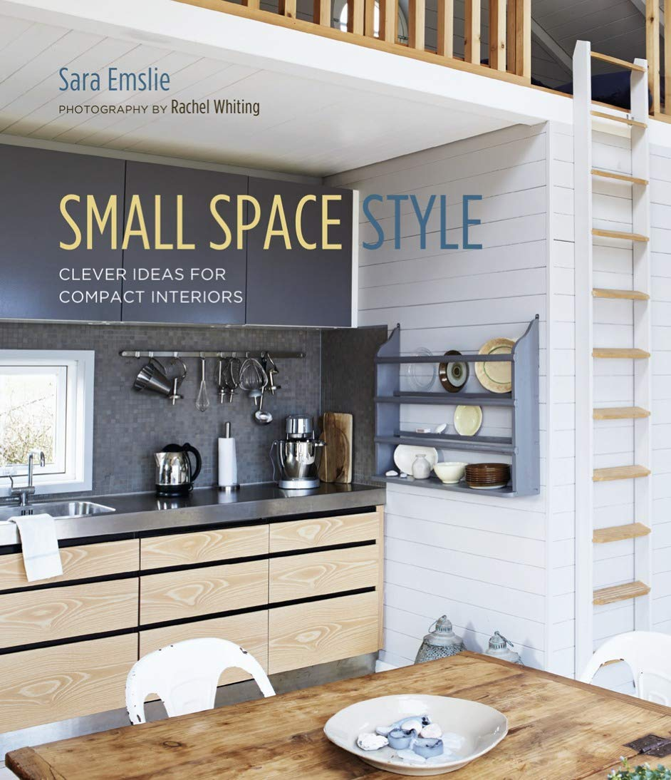Small Space Style Clever Ideas For Compact Interiors Emslie Sara 9781788790901 Amazon Com Books
