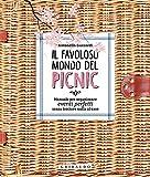 Il favoloso mondo dei picnic. Manuale per organizzare eventi perfetti, senza lasciare nulla al caso