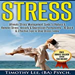 Stress: Ultimate Stress Management Guide to Reduce & Remove Stress, Anxiety & Depression Permanently - 10 Quick & Effective Tips to Stop Stress Today | Timothy Lee