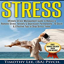 Stress: Ultimate Stress Management Guide to Reduce & Remove Stress, Anxiety & Depression Permanently - 10 Quick & Effective Tips to Stop Stress Today Audiobook by Timothy Lee Narrated by Michael Goldsmith