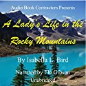 A Lady's Life in the Rocky Mountains Audiobook by Isabella L. Bird Narrated by Flo Gibson