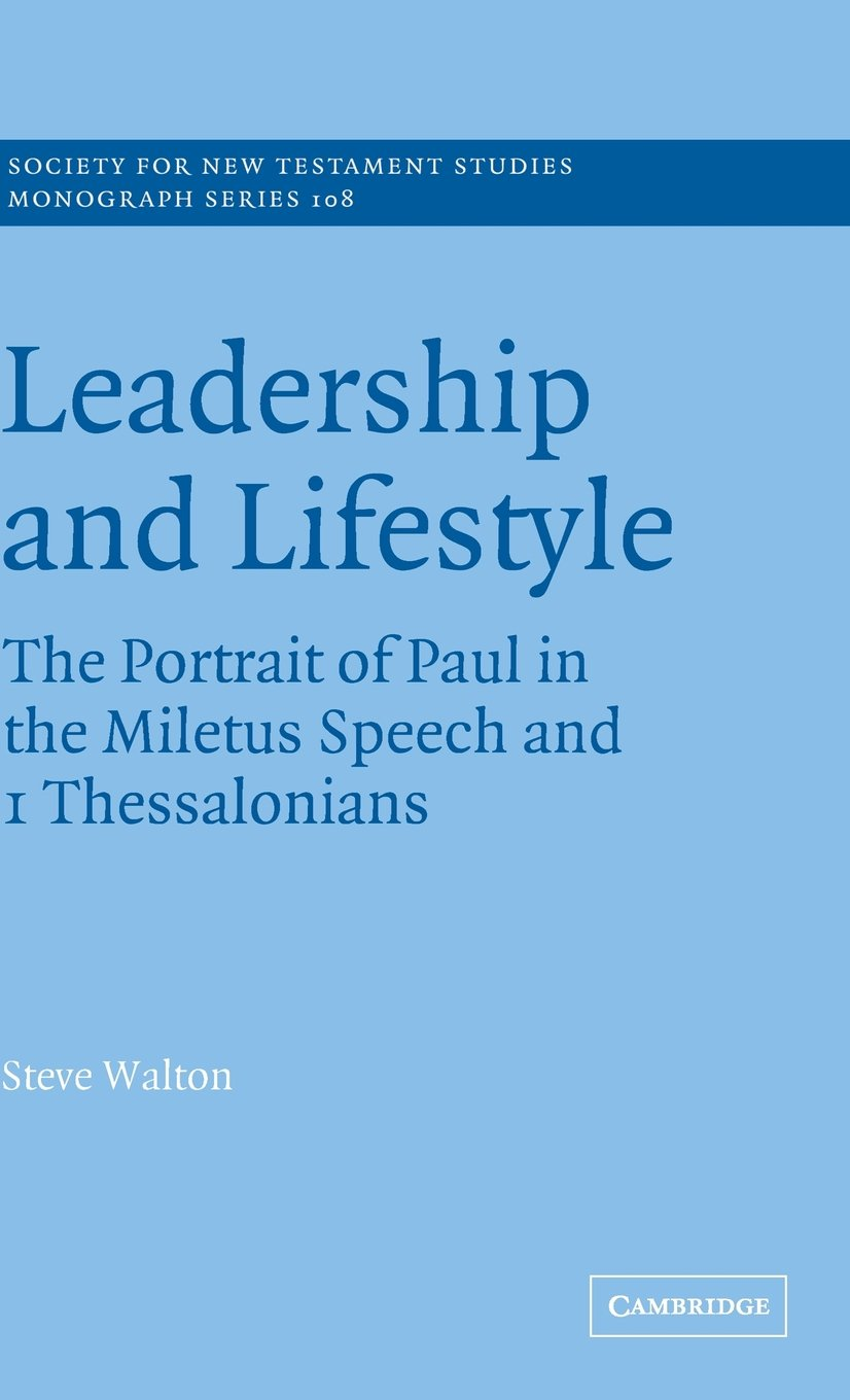 Read Online Leadership and Lifestyle: The Portrait of Paul in the Miletus Speech and 1 Thessalonians (Society for New Testament Studies Monograph Series) pdf