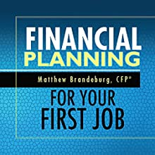 Financial Planning for Your First Job: A Comprehensive Financial Planning Guide Audiobook by Matthew Brandeburg Narrated by Joseph Brookhouse