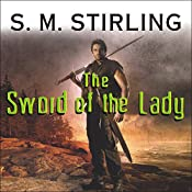 The Sword of the Lady: A Novel of the Change | S. M. Stirling