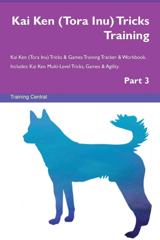 Kai Ken (Tora Inu) Tricks Training Kai Ken (Tora Inu) Tricks & Games Training Tracker & Workbook.  Includes: Kai Ken Multi-Level Tricks, Games & Agility. Part 3 PDF