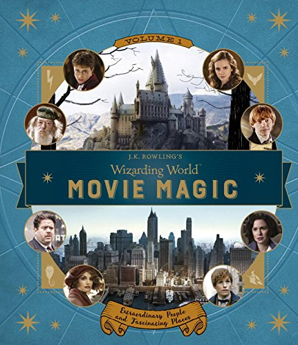 Motion Picture Magic (1: J.K. Rowling's Wizarding World: Movie Magic Volume One: Extraordinary People and Fascinating Places)