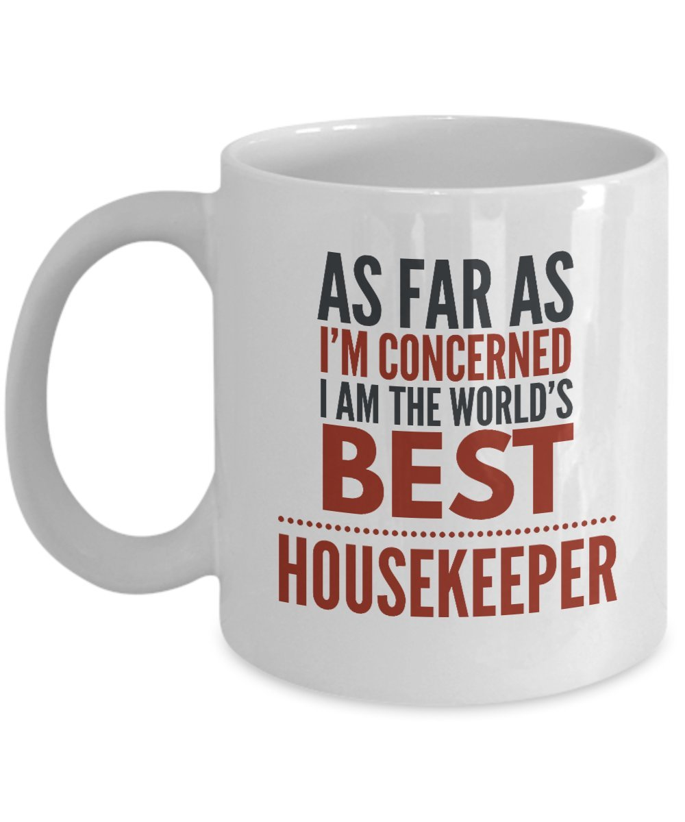 sdhknjj Housekeeper Mug As Far As I'm Concerned I Am The World'S Best Housekeeper Funny Coffee Mug Gift with Sayings Quotes guangyuan