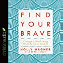 Find Your Brave: Courage to Stand Strong When the Waves Crash In Hörbuch von Holly Wagner Gesprochen von: Holly Wagner