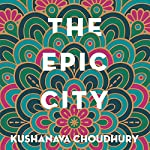 The Epic City: The World on the Streets of Calcutta | Kushanava Choudhury