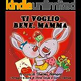 Libri per bambini in italiano: Ti voglio bene, mamma-libro per bambini,  italiano libri: I Love My Mom-Italian edition, italian children's books, italian kids books (Italian Bedtime Collection)