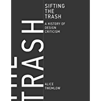 Sifting the Trash: A History of Design Criticism (The MIT Press)
