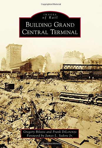 Grand Central Terminal History (Building Grand Central Terminal (Images of Rail))