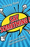 #2: Say Something!: Simple Ways to Make Your Sermons Matter