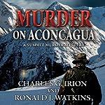Murder on Aconcagua: A Summit Murder Mystery, Book 5 | Ronald J. Watkins,Charles G. Irion