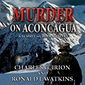 Murder on Aconcagua: A Summit Murder Mystery, Book 5 | Charles G. Irion, Ronald J. Watkins