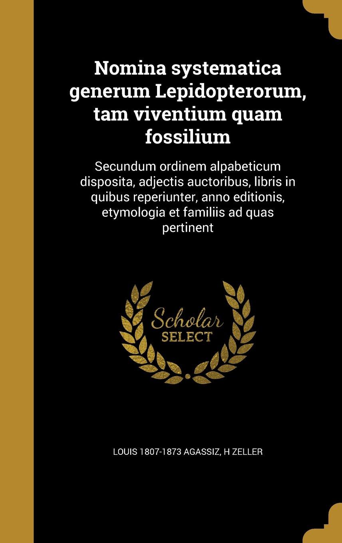 Download Nomina Systematica Generum Lepidopterorum, Tam Viventium Quam Fossilium: Secundum Ordinem Alpabeticum Disposita, Adjectis Auctoribus, Libris in Quibus ... Et Familiis Ad Quas Pertinent (Latin Edition) pdf epub