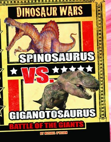 Spinosaurus Vs Giganotosaurus: Battle of the Giants (Dinosaur Wars)