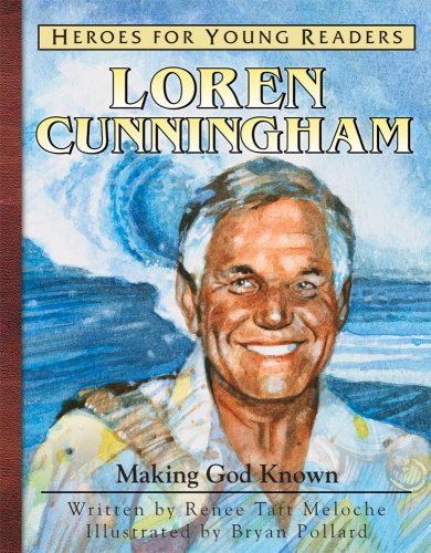 Loren Cunningham: Making God Known (Heroes for Young Readers)