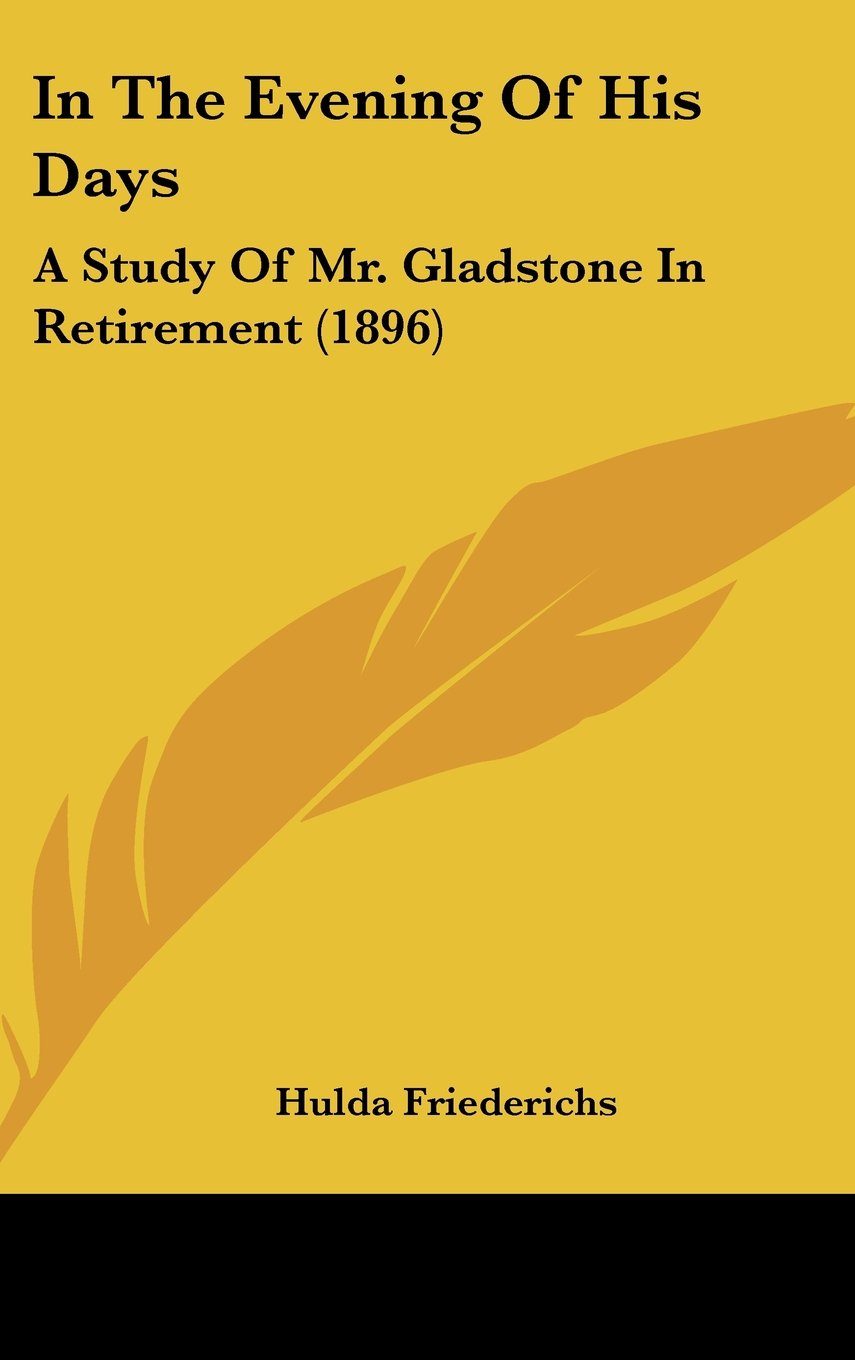 Read Online In The Evening Of His Days: A Study Of Mr. Gladstone In Retirement (1896) pdf