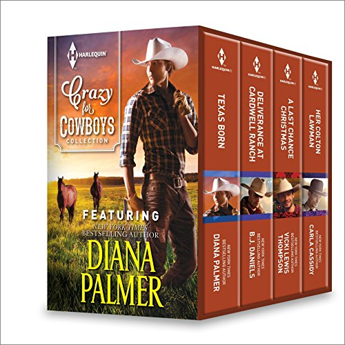 Crazy for Cowboys Collection: Texas Born\Deliverance at Cardwell Ranch\A Last Chance Christmas\Her Colton Lawman