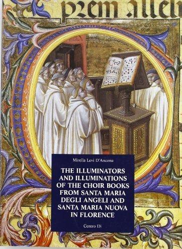 The Illuminators and Illuminations of the Choir Books from Santa Maria Degli Angeli and Santa Maria Nuova in Florence and Their Documents by Mirella Levi D'Ancona - Shopping Santa Maria In