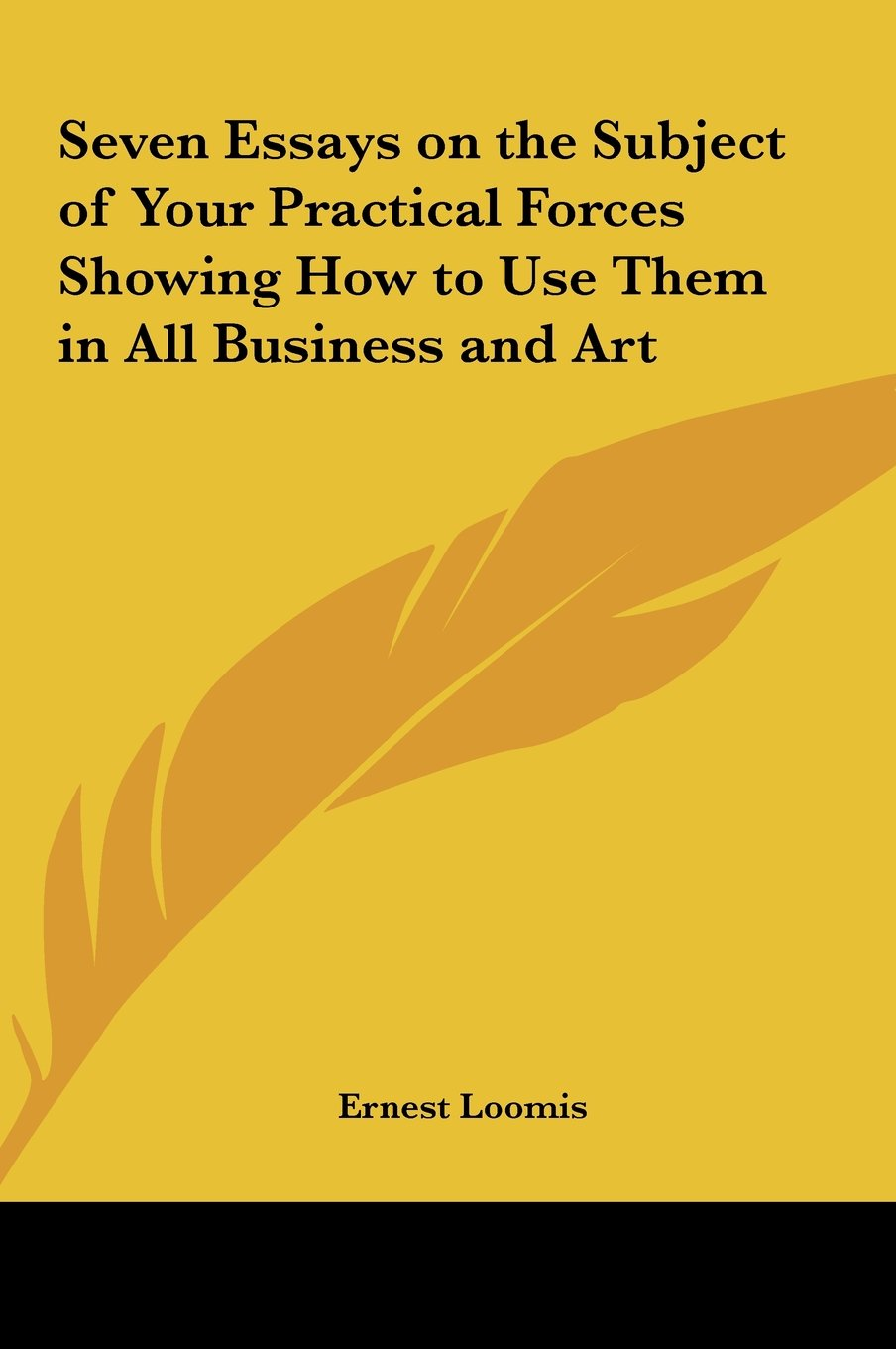 Seven Essays on the Subject of Your Practical Forces Showing How to Use Them in All Business and Art pdf epub