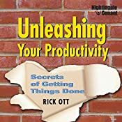Unleashing Your Productivity: Secrets of Getting Things Done   Rick Ott