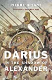 Darius in the Shadow of Alexander, Briant, Pierre, 0674493095