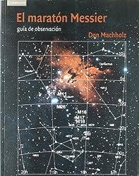 Guía de observatión del maratón Messier (Spanish Edition)