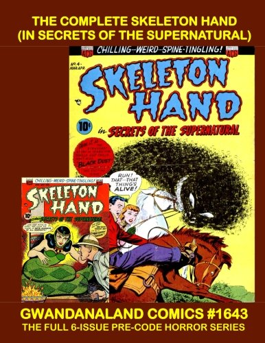The Complete Skeleton Hand (In Secrets Of The Supernatural): Gwandanaland Comics #1643 - Chilling Pre-Code Horror - The Full Six-Issue Series In One Book!