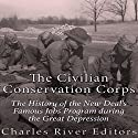 The Civilian Conservation Corps: The History of the New Deal's Famous Jobs Program During the Great Depression Audiobook by  Charles River Editors Narrated by Dan Gallagher