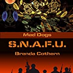 S.N.A.F.U.: Mad Dogs, Book 5 | Brenda Cothern